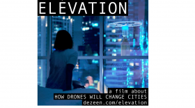 During lunch break enjoy 'ELEVATION', a film about how drones will change cities. Produced by DEZEEN.